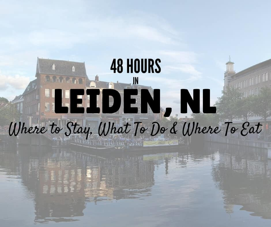 48 Hours in Leiden – Things To Do, Where To Stay & Where To Eat