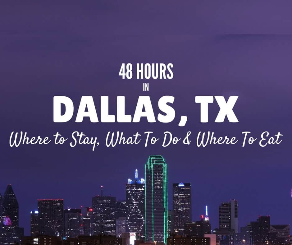 48 Hours in Dallas, TX – Things To Do, Where To Stay & Where To Eat