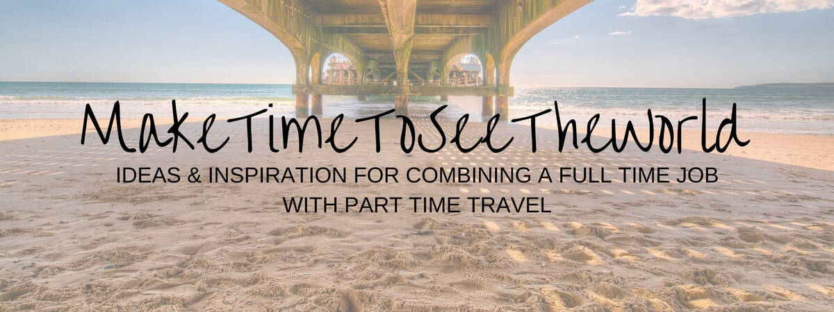 MakeTimeToSeeTheWorld - Combining a full time job with part time travel