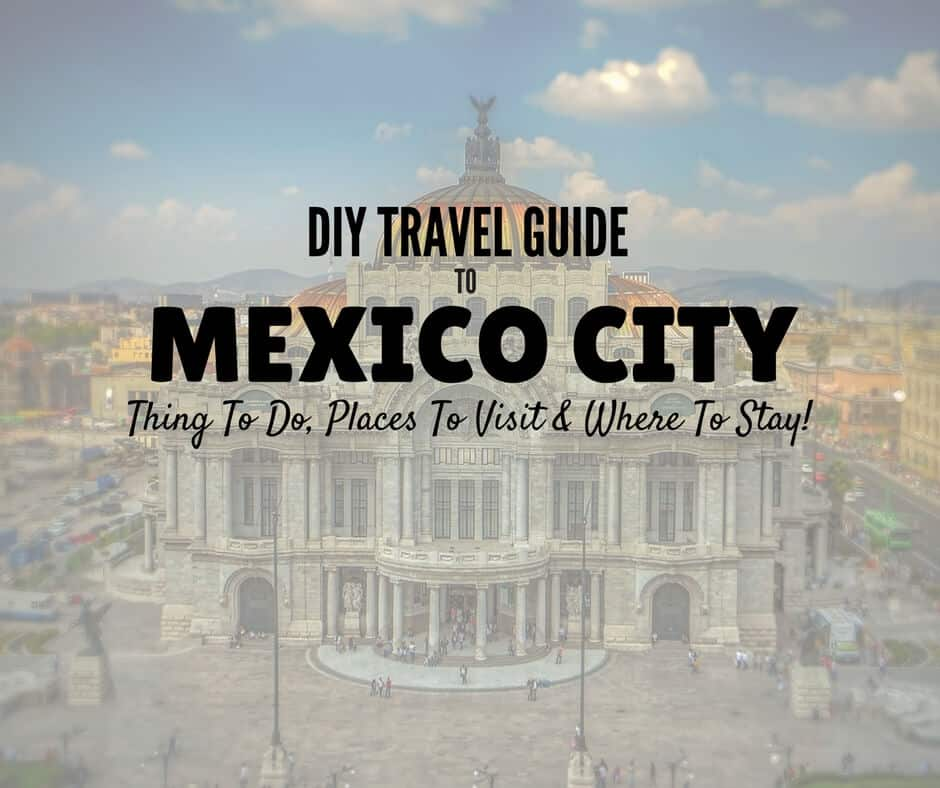 DIY Mexico City Tour – Things To Do, Places to Visit & Where To Stay!