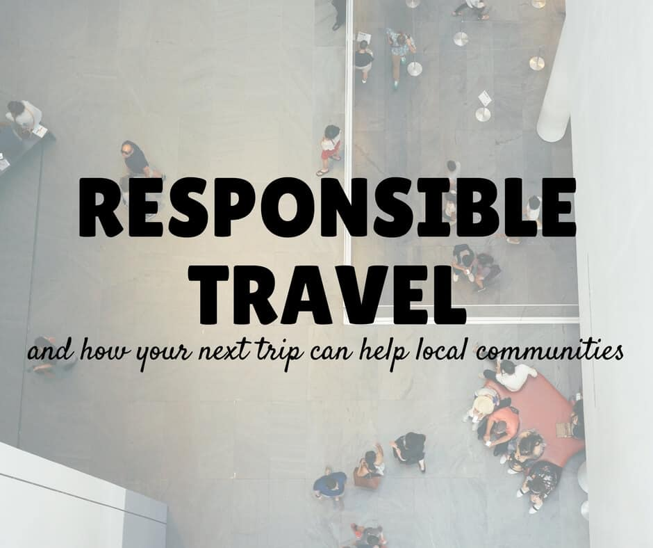 Responsible Travel & How Your Trip Can Help Local Communities