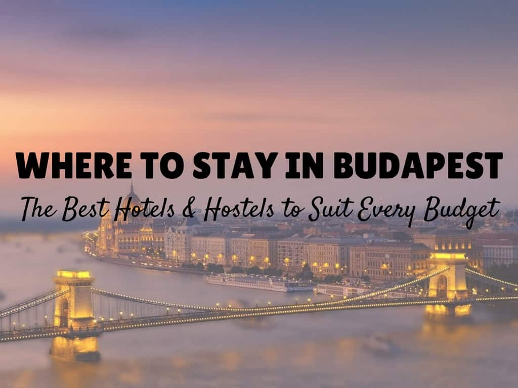 Where To Stay In Budapest - Hotels & Hostels to suit every budget