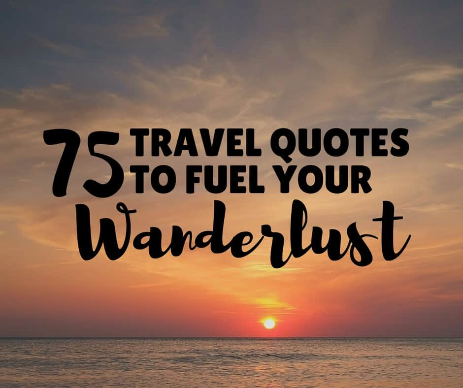 75 inspirational travel quotes to fuel your wanderlust for World good images