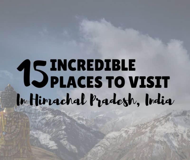 15 Incredible Places To Visit In Himachal Pradesh