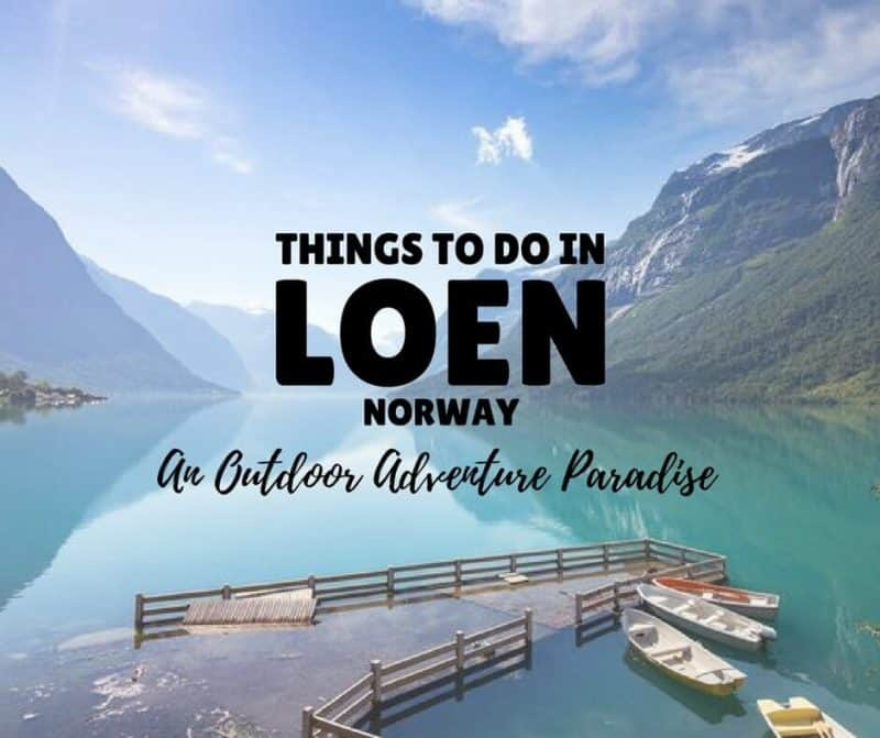 Things To Do in Loen Norway – An Outdoor Adventure Paradise!