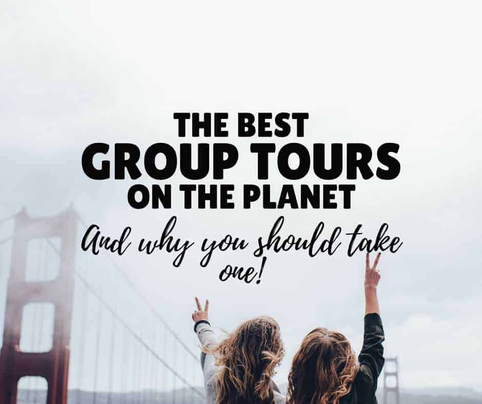 27 INCREDIBLE Group Tours & The Best Tour Companies To Take