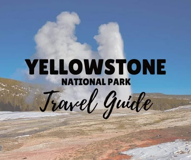 Things to do in Yellowstone National Park - A Yellowstone Travel Guide text overlayed over image of gyser