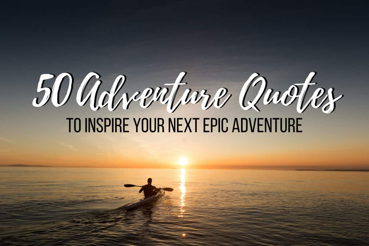 50 Adventure Quotes header image with text overlay stating Adenture Quotes to inspire you next epic trip over an image of a man kayaking into a sunset.