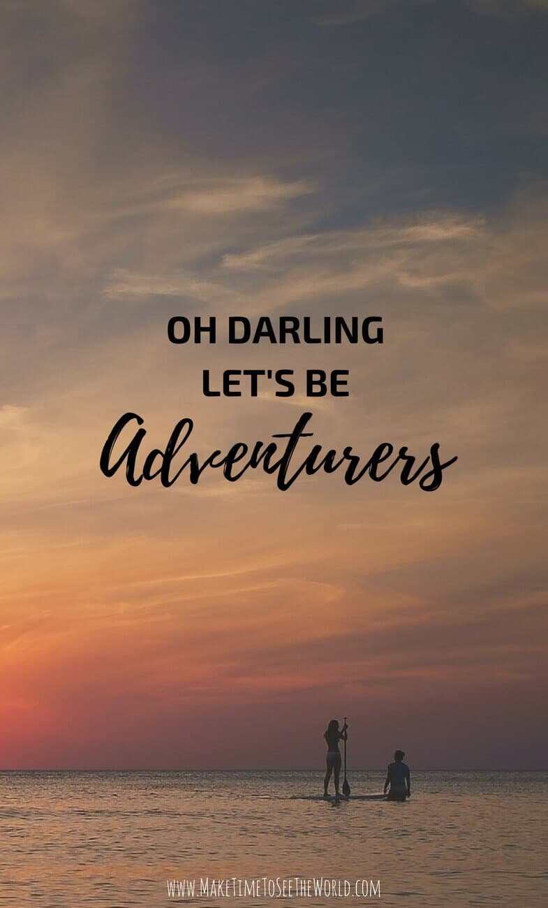 Travel-Quote-Oh Darling, Lets be adventurers