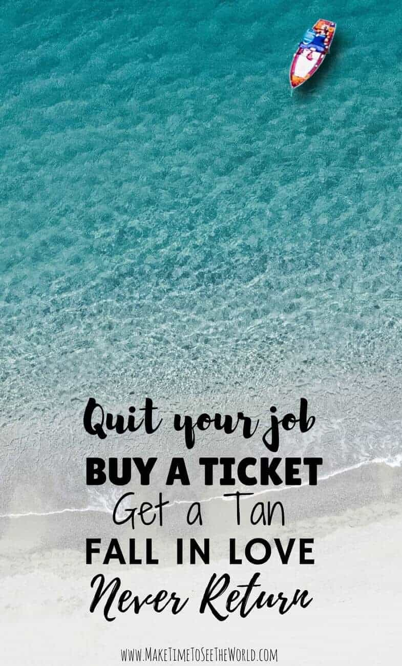 Best Travel Quotes - Quotes on Travel - Famous Travel Quotes: Quit your job, buy a ticket, get a tan, Fall in Love, Never return