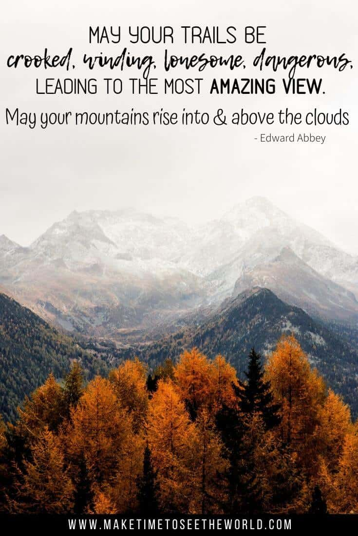 Edward Abbey Mountain Quote: May your trails be crooked, winding, lonesome, dangerous, leading to the most amazing view. May your mountains rise into and above the clouds.