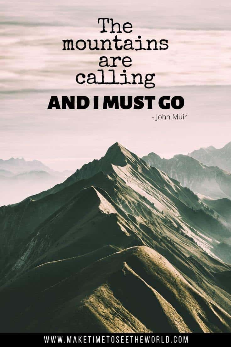 The Mountains are calling and I must go - A mountain quote by