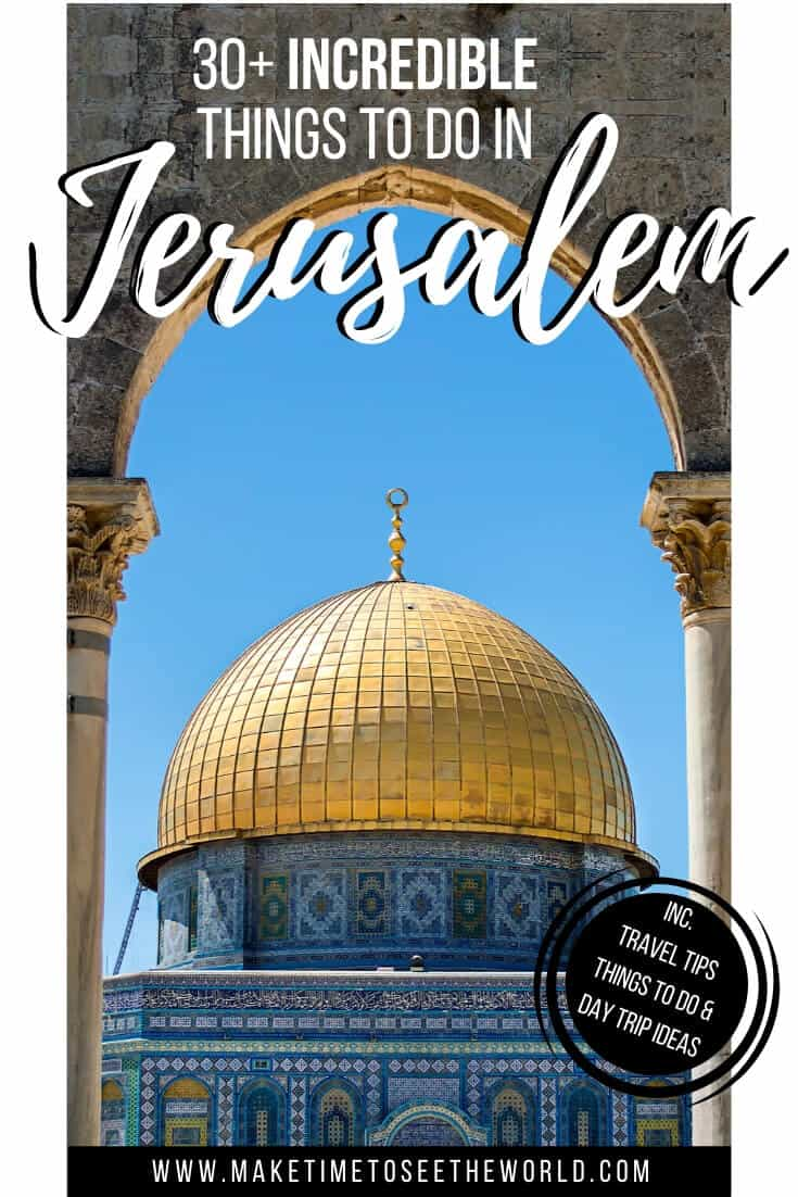 30+ Things to do in Jerusalem + Day Trips from Jerusalem