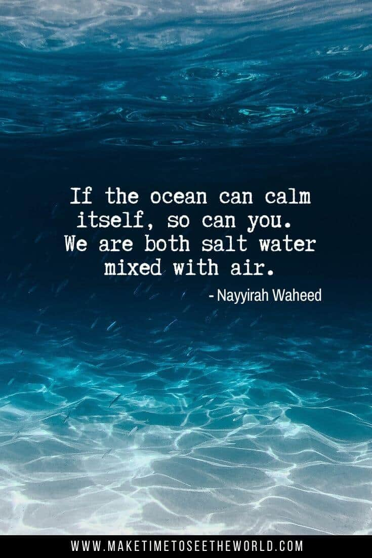 If the ocean can calm itself, so can you. We are both salt water mixed with air - Nayyirah Waheed