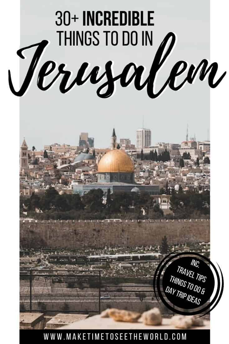 30 Things to do in Jerusalem + Day Trips from Jerusalem