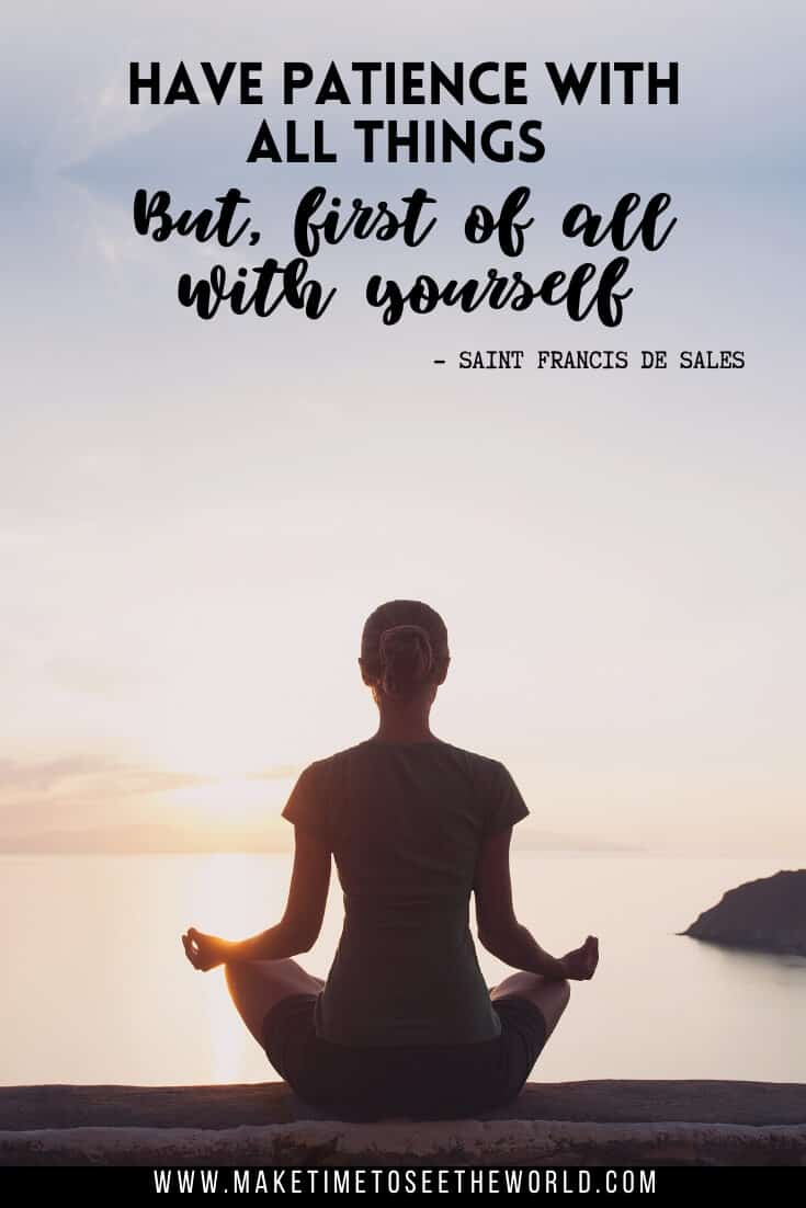 "Inspirational Quotes About Patience & Patience Quotes - ""Have patience with all things, But, first of all with yourself."" - Saint Francis de Sales"
