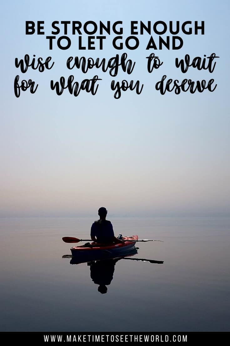 Patience Quotes & Sayings: Be strong enough to let go and wise enough to wait for what you deserve