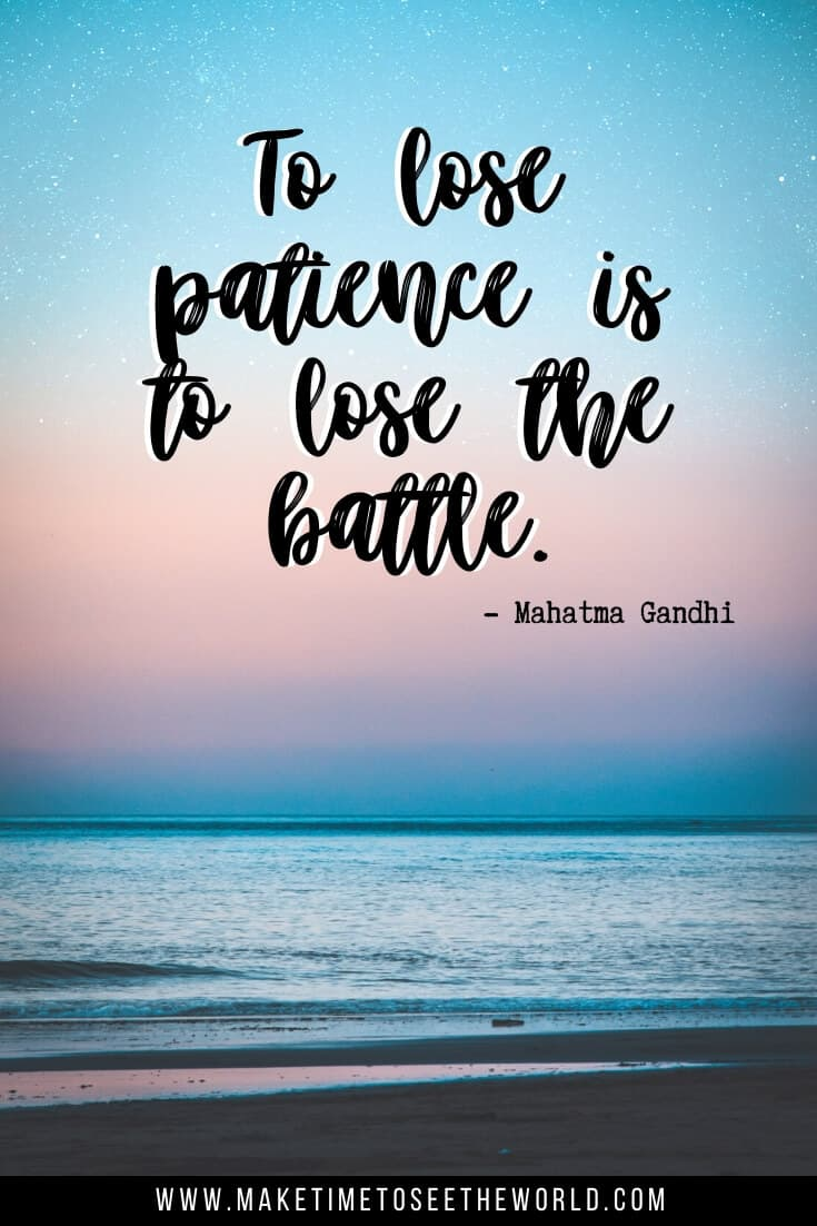 "Practicing Patience Quotes & Inspirational Quotes About Patience: ""To lose patience is to lose the battle."" - Mahatma Gandhi"