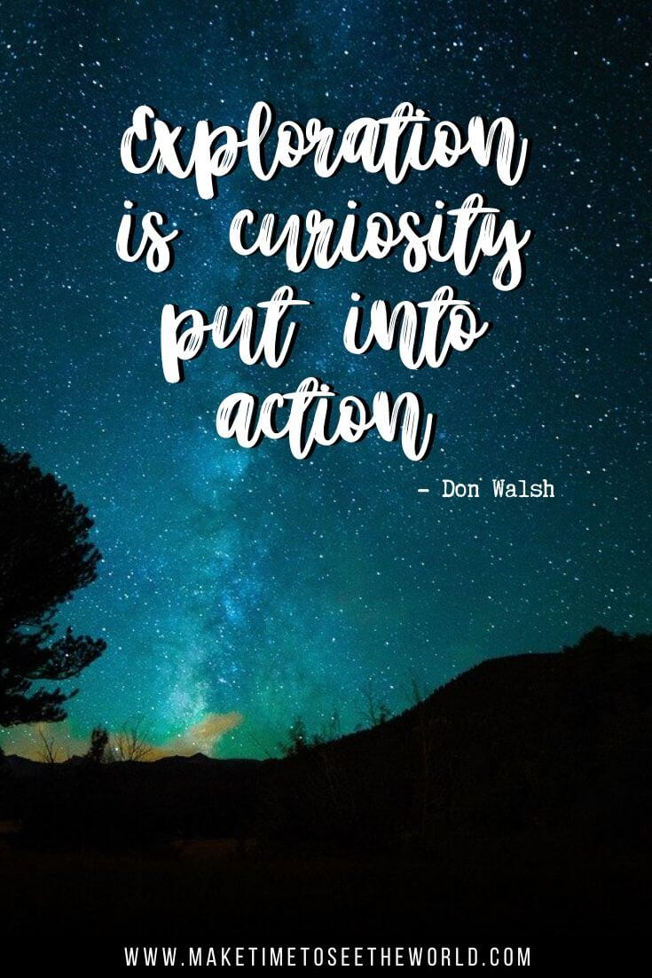 Explore Quotes: Exploration is curiosity put into action